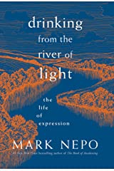Drinking from the River of Light: The Life of Expression Kindle Edition