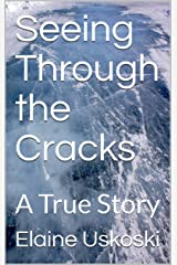 Seeing Through the Cracks: A True Story Kindle Edition