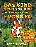 Das Kind geht zur Ruh mit dem kleinen Fuchs Fu: 3-5-8 Minuten Gute-Nacht-Geschichten und Traumreisen für Kinder ab 2 Jahren (Einschlafhilfe Kinder 1) (German Edition)