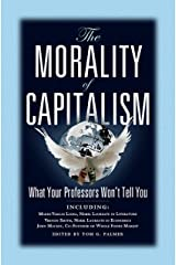 The Morality of Capitalism: What Your Professors Won't Tell You Kindle Edition