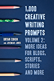 1,000 Creative Writing Prompts, Volume 2: More Ideas for Blogs, Scripts, Stories and More (Story Prompts for Journaling, Blogging and Beating Writer's Block Book 5)