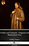 Troilus and Criseyde - Original and Modernised Text by Geoffrey Chaucer - Delphi Classics (Illustrated) (Delphi Parts Edition (Geoffrey Chaucer))