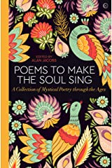 Poems to Make the Soul Sing: A Collection of Mystical Poetry through the Ages Kindle Edition