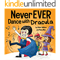 Never EVER Dance with a Dracula: A Funny Rhyming, Read Aloud Picture Book