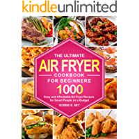 The Ultimate Air Fryer Cookbook For Beginners: 1000 Easy and Affordable Air Fryer Recipes for Smart People on a Budget…