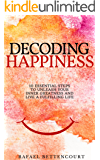 Decoding Happiness: 10 essential steps to unleash your inner Greatness and live a fulfilling life [How can I be happy]