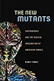 The New Mutants: Superheroes and the Radical Imagination of American Comics (Postmillennial Pop)
