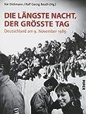 Die längste Nacht, der größte Tag: Deutschland am 9. November 1989