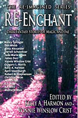 Re-Enchant: Dark Fantasy Stories of Magic and Fae (The Re-Imagined Series Book 2) Kindle Edition