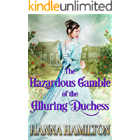 The Hazardous Gamble of the Alluring Duchess: A Clean Historical Regency Romance Novel