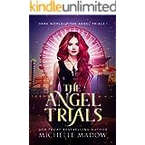 The Angel Trials (Dark World: The Angel Trials Book 1)