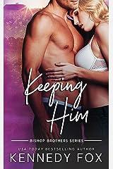 Keeping Him (Bishop Brothers Book 4) Kindle Edition