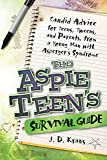 The Aspie Teen's Survival Guide: Candid Advice for Teens, Tweens, and Parents, from a Young Man with Asperger's Syndrome