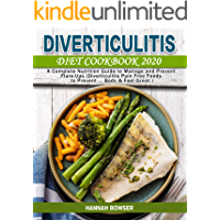 Diverticulitis Diet Cookbook 2020: A Complete Nutrition Guide to Manage and Prevent Flare-Ups (Diverticulitis Pain Free…