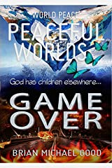 World Peace, Peaceful Worlds, Game Over (World Peace. I am Peace... We are Peace... Pledge and Movement Book 1) Kindle Edition