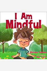 I Am Mindful: (Mindfulness for kids, anger management, children's books age 3 5, preschool) (Self-Regulation Skills Book 11) Kindle Edition
