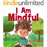 I Am Mindful: (Mindfulness for kids, anger management, children's books age 3 5, preschool) (Self-Regulation Book 11)