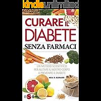 Curare il diabete senza farmaci: Un metodo scientifico per aiutare il nostro corpo a prevenire il diabete (Italian Edition)