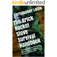 The Brick Rocket Stove Survival Handbook: A Field Guide for Preppers, Backpackers, Campers, and the Self Reliant