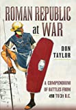 Roman Republic at War: A Compendium of Roman Battles from 502 to 31 BC