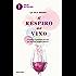 Il respiro del vino: Conoscere il profumo del vino per bere con maggior piacere