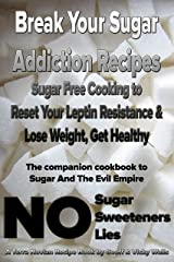 Break Your Sugar Addiction Recipes: Sugar Free Cooking to Reset Your Leptin Resistance & Lose Weight, Get Healthy (Terra Novian Reports Book 2) Kindle Edition