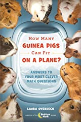 How Many Guinea Pigs Can Fit on a Plane?: Answers to Your Most Clever Math Questions (Bedtime Math Series) Kindle Edition