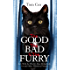 The Good, The Bad and The Furry: The Brand New Adventures of the World's Most Melancholy Cat and Other Whiskery Friends