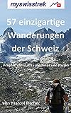 57 einzigartige Wanderungen der Schweiz: Wanderführer 2015 mit Fotos und Karten - myswisstrek