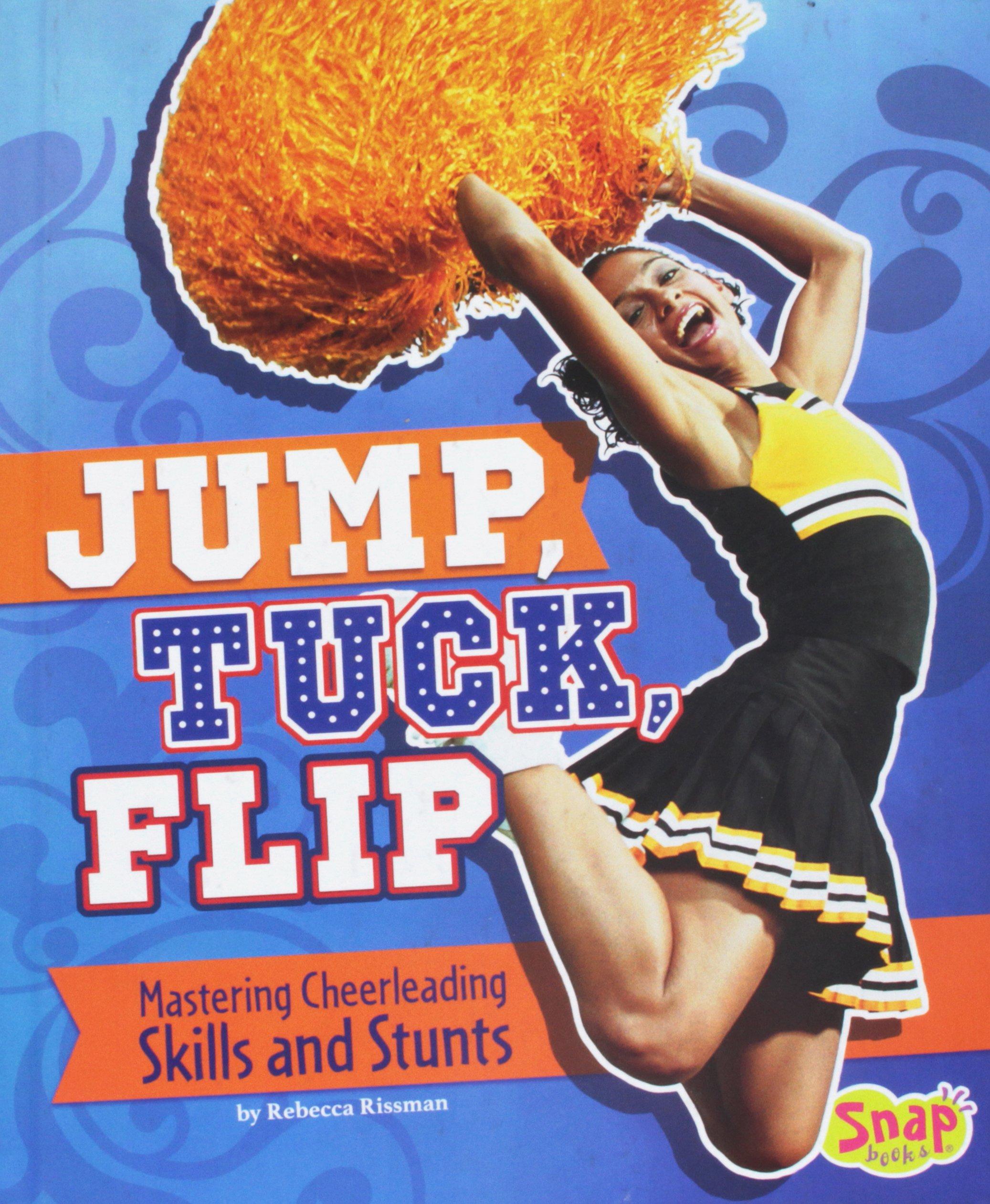 Read Online Jump, Tuck, Flip: Mastering Cheerleading Skills and Stunts (Cheer Spirit) PDF