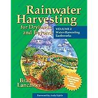 Rainwater Harvesting for Drylands and Beyond: Water Harvesting Earthworks: 2