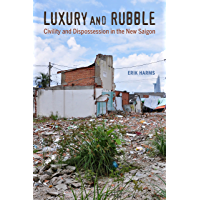 Luxury and Rubble: Civility and Dispossession in the New Saigon (Asia: Local Studies / Global Themes Book 32)