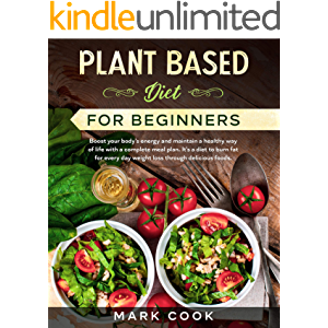 Plant Based Diet for Beginners: Boost your body's energy and maintain a healthy way of life with a complete meal plan…