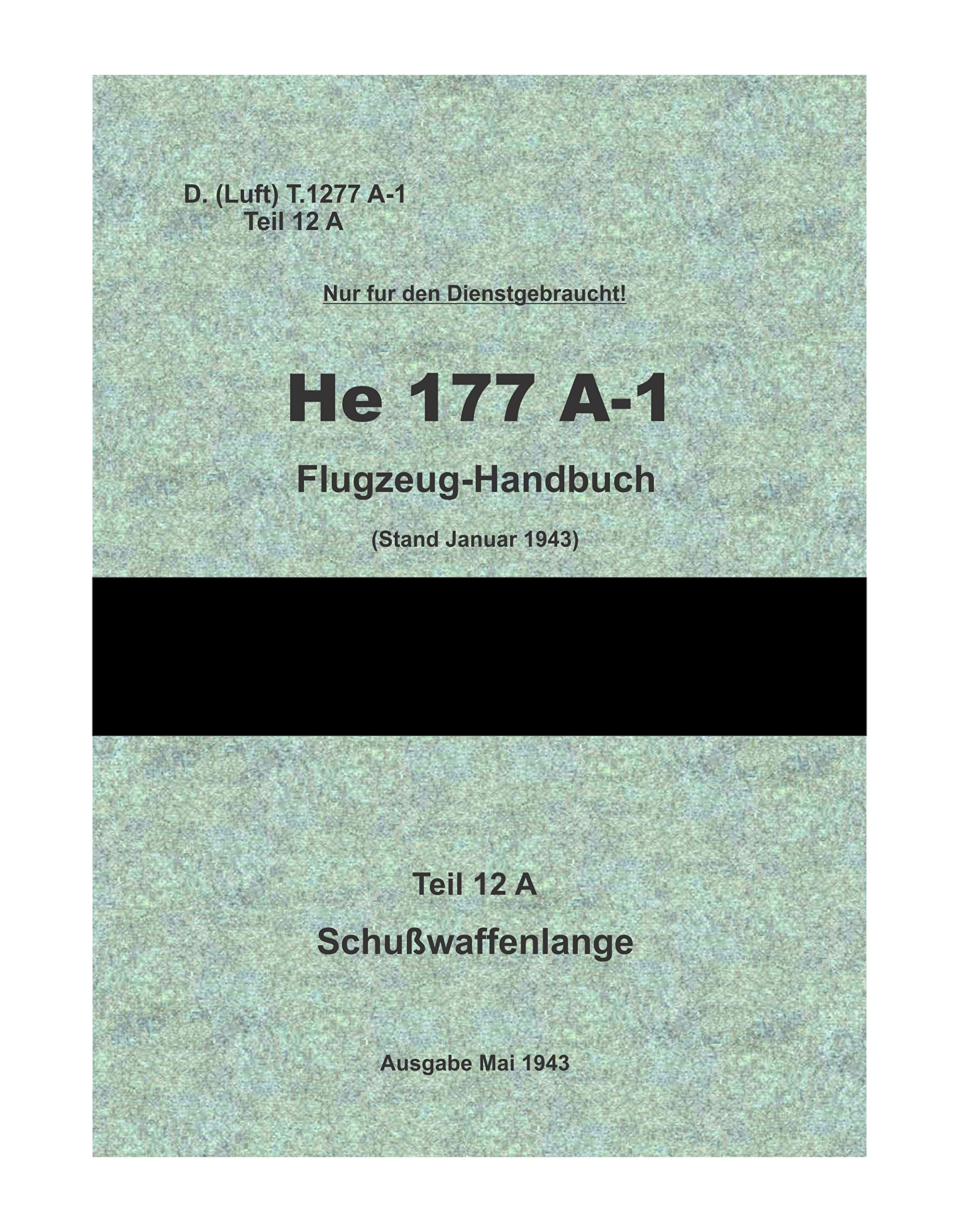 He 177 A-1 Flugzeug Handbuch D. (Luft) T.2177 A-1 Teil 12A (in German, auf Deutsch) [Student Loose Leaf Facsimile Edition. Re-Imaged from Original for Greater Clarity. 2016] pdf epub