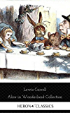 Alice in Wonderland Collection  - All Four Books [Free Audiobooks Includes 'Alice's Adventures in Wonderland' 'Alice Through the Looking Glass'+ 2 more sequels] (Heron Classics)