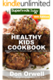 Healthy Kids Cookbook: Over 290 Quick & Easy Gluten Free Low Cholesterol Whole Foods Recipes full of Antioxidants & Phytochemicals (Healthy Kids Natural Weight Loss Transformation Book 11)