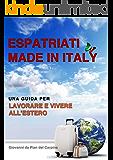 Espatriati made in Italy: Una guida per lavorare, studiare e vivere all'estero