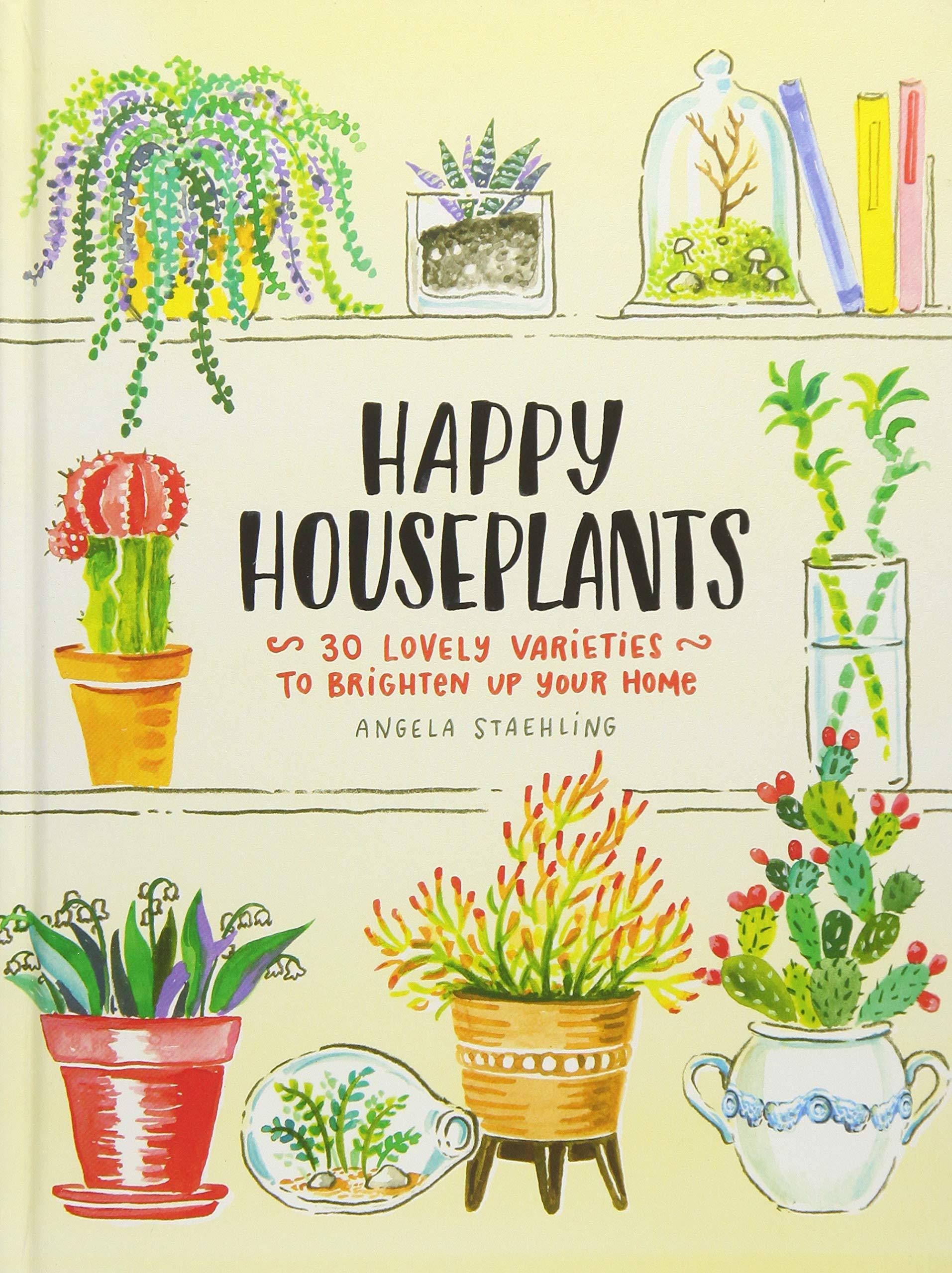 Happy Houseplants 30 Lovely Varieties To Brighten Up Your Home
