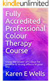 Fully Accredited Professional Colour Therapy Course : Using the power of Colour for positive & strong effects in your life!