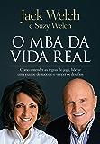 O MBA da vida real: Como entender as regras do jogo, liderar uma equipe de sucesso e vencer os desafios