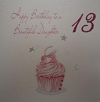 WHITE COTTON CARDS Happy Beautiful Daughter 13 Handmade 13th Birthday Card Cupcake