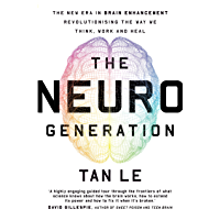 The NeuroGeneration: The new era in brain enhancement revolutionising the way we think, work and heal