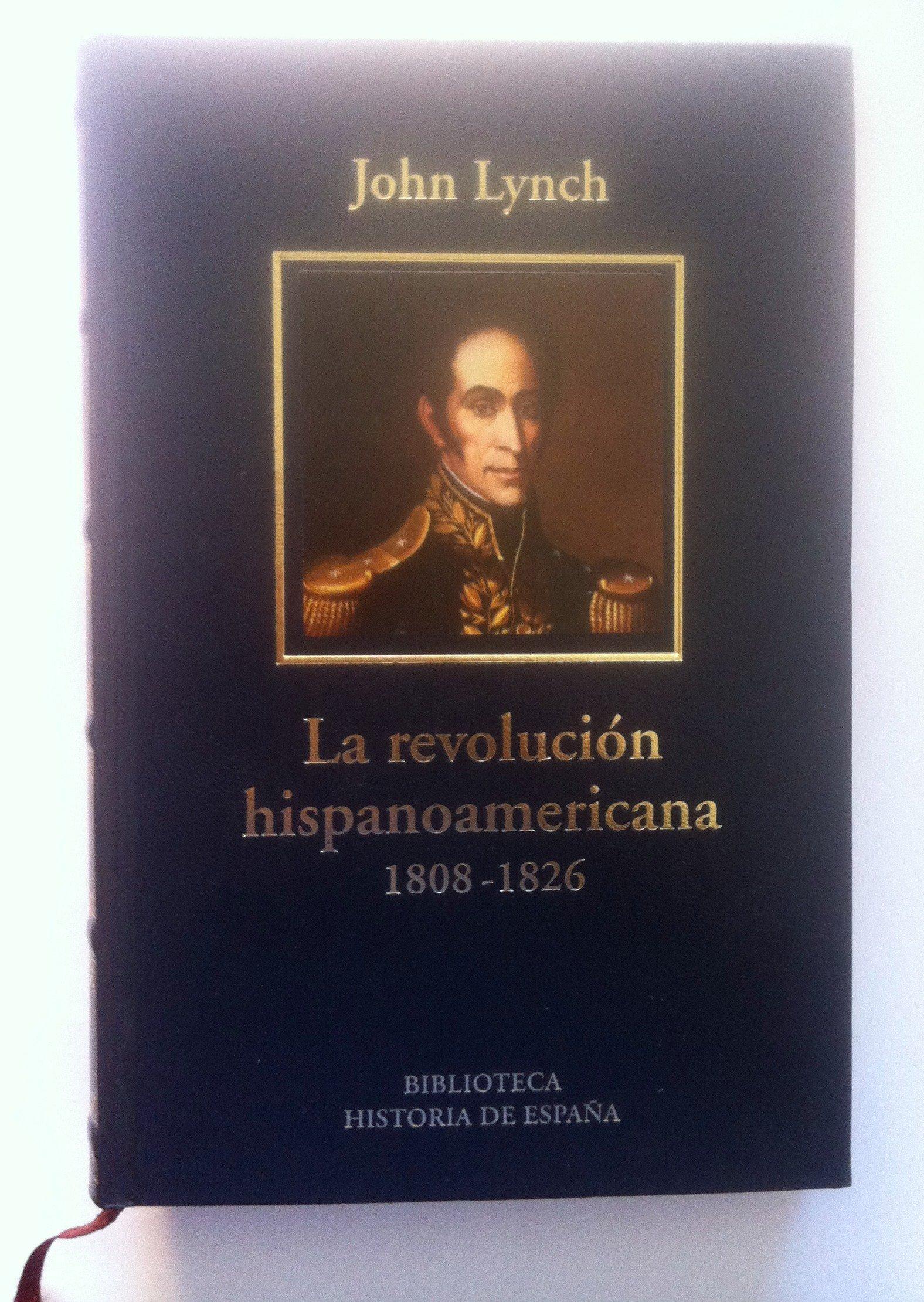 La Revolución Hispanoamericana. 1808-1826: Amazon.es: Lynch, John: Libros