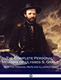 The Complete Personal Memoirs of Ulysses S. Grant: (Illustrated) (English Edition)