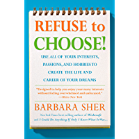 Refuse to Choose!: Use All of Your Interests, Passions, and Hobbies to Create the Life and Career of Your Dreams…