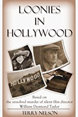 Loonies in Hollywood: Based on the murder of silent film director William Desmond Taylor (Loonies series Book 2) Kindle Edition
