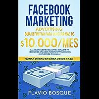 Facebook Marketing Advertising: Guía Definitiva para generar más de $10.000/mes - Las Mejores Estrategias para impulsar…