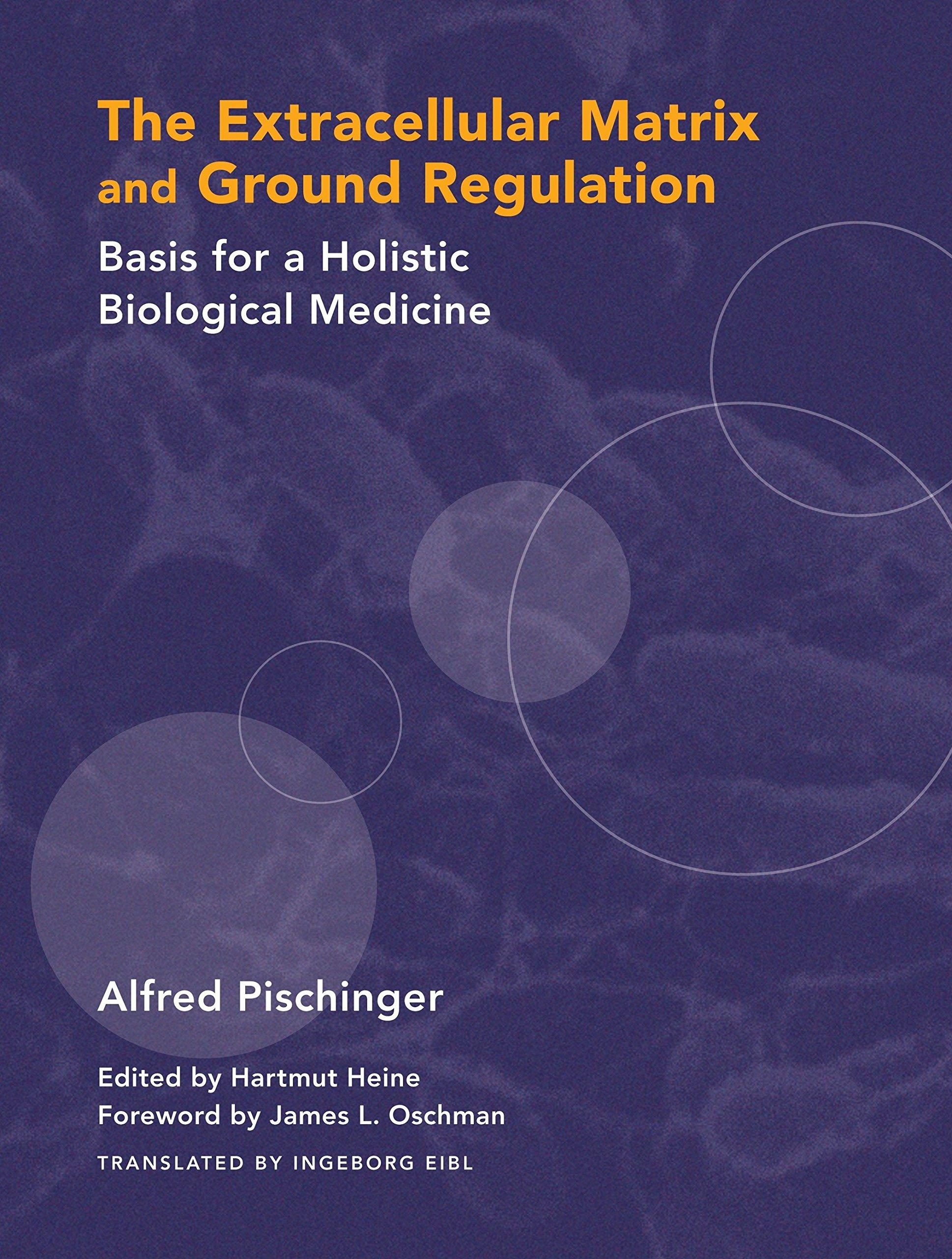 Download The Extracellular Matrix and Ground Regulation: Basis for a Holistic Biological Medicine pdf epub
