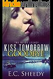 Kiss Tomorrow Goodbye: The Bliss Legacy - Book 3