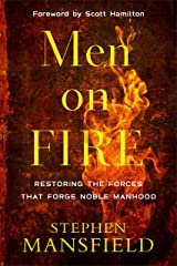 Men on Fire: Restoring the Forces That Forge Noble Manhood Kindle Edition